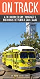 On Track: A Field Guide to San Franciscos Streetcars and Cable Cars