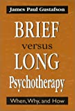 Brief Versus Long Psychotherapy: When, Why, and How