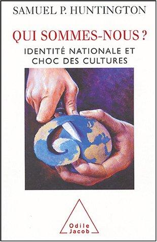 Qui sommes-nous? : Identité nationale et choc des cultures