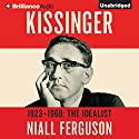 Kissinger: Volume I: The Idealist, 1923-1968 Audiobook by Niall Ferguson Narrated by Malcolm Hillgartner