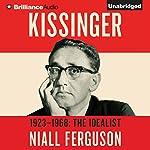 Kissinger: Volume I: 1923-1968: The Idealist | Niall Ferguson