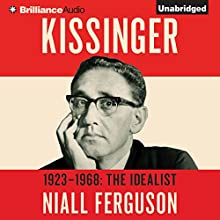 Kissinger: Volume I: The Idealist, 1923-1968 (       UNABRIDGED) by Niall Ferguson Narrated by Malcolm Hillgartner