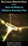 How to Write an Effective Business Plan (Business Masterclass Book 1)