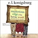 The Mysterious Edge of the Heroic World (       UNABRIDGED) by E. L. Konigsburg Narrated by Edward Herrmann