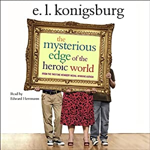 The Mysterious Edge of the Heroic World | [E. L. Konigsburg]