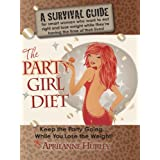 "The Party Girl Diet ""Keep the Party Going...While You Lose the Weight!"": Lose weight while you are having the time of your life. (Party Girl Diet Book Series 1) ~ Aprilanne Hurley"