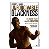 Unforgivable Blackness: The Rise and Fall of Jack Johnsonby Geoffrey Ward