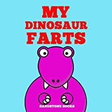 My Dinosaur Farts: Funny Children's Book Audiobook by  Sandstone Books Narrated by Jennifer Petras