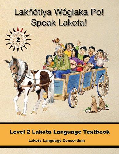 Lakhotiya Woglaka Po! - Speak Lakota! Level 2 Lakota...