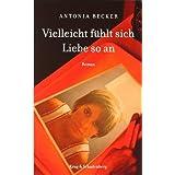 """Vielleicht f�hlt sich Liebe so anvon """"Antonia Becker"""""""