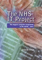 The NHS IT Project: The Biggest Computer Programme in the World... Ever!