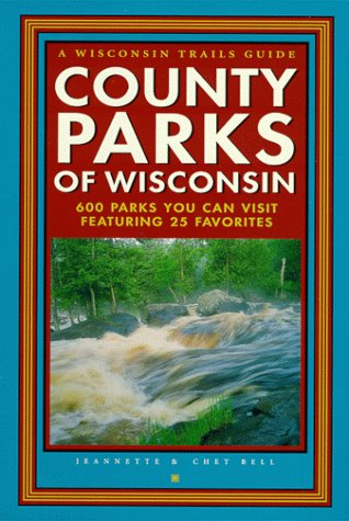 County Parks of Wisconsin: 600 Parks You Can Visit Featuring 25 Favorites
