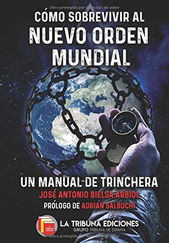 Cómo sobrevivir al Nuevo Orden Mundial Un manual de trinchera  [Bielsa Arbiol, José Antonio] (Tapa Blanda)