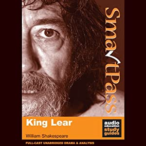 SmartPass Plus Audio Education Study Guide to King Lear (Unabridged, Dramatised, Commentary Options) Hörbuch von William Shakespeare, Mike Reeves Gesprochen von: Joan Walker, Terrence Hardiman, Lucy Robinson