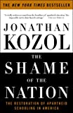 The Shame of the Nation: The Restoration of Apartheid Schooling in America (1400052459) by Jonathan Kozol