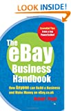 The eBay Business Handbook: How Anyone can Build a Business and Make Money on eBay.co.uk