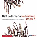 Im Frühling sterben Audiobook by Ralf Rothmann Narrated by Thomas Sarbacher