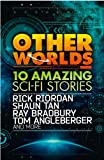 Image of Other Worlds (feat. Stories by Rick Riordan, Shaun Tan, Tom Angleberger, Ray Bradbury and More)
