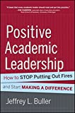 img - for Positive Academic Leadership: How to Stop Putting Out Fires and Start Making a Difference book / textbook / text book