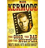 (GOOD, THE BAD AND THE MULTIPLEX) BY KERMODE, MARK[ AUTHOR ]Paperback 09-2011