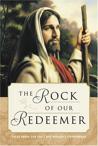 The Rock of Our Redeemer: Talks from the 2002 Byu Women's Conference, J.I. GALAN