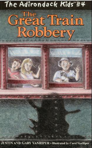 The Great Train Robbery (The Adirondack Kids) Justin Vanriper and Gary Vanriper