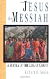 Jesus the Messiah: A Survey of the Life of Christ (0830818847) by Stein, Robert H.