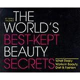 The World's Best-Kept Beauty Secrets: What Really Works in Beauty, Diet & Fashion