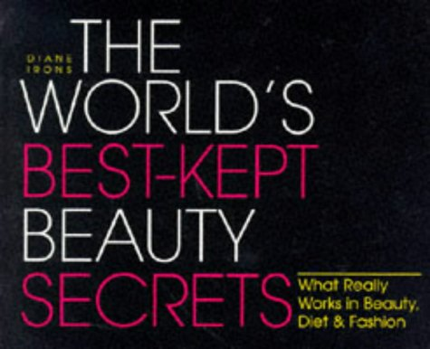 The World's Best-Kept Beauty Secrets (World's Best Kept Beauty Secrets: What Really Works in Beauty, Diet), DIANE IRONS