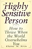 The Highly Sensitive Person: How to Thrive When the World Overwhelms You (1559723505) by Aron, Elaine