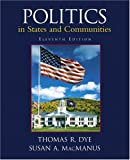 Politics in States and Communities (11th Edition) (0130496707) by Thomas R. Dye