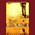 Bad Ground Audiobook by Dale W. Cramer Narrated by Pete Bradbury
