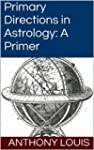 Primary Directions in Astrology: A Pr...