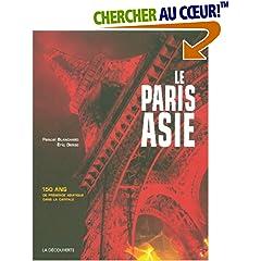 Le Paris Asie : 150 Ans de présence de la Chine, de l'Indochine, du Japon... dans la capitale