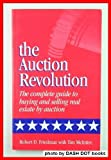The Auction Revolution: The Complete Guide to Buying and Selling Real Estate by Auction