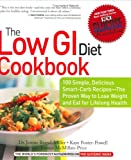 The Low GI Diet Cookbook: 100 Simple, Delicious Smart-Carb Recipes-The Proven Way to Lose Weight and Eat for Lifelong Health (Glucose Revolution)