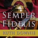 Semper Fidelis: A Novel of the Roman Empire Audiobook by Ruth Downie Narrated by Simon Vance