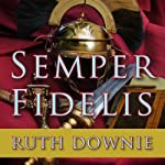 Semper Fidelis: A Novel of the Roman Empire (       UNABRIDGED) by Ruth Downie Narrated by Simon Vance