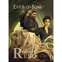 Eater-of -Bone by Robert Reed and Jim Burns