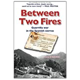 Between Two Fires-Guerrilla war in the Spanish sierrasby David Baird