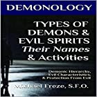 Demonology: Types of Demons & Evil Spirits - Their Names & Activities: Demonic Hierarchy Evil Characteristics Protection From Evil: The Demonology Series, Book 11 Hörbuch von Michael Freze Gesprochen von:  Voice Cat LLC by Doug Spence