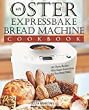 img - for Oster Expressbake Bread Machine Cookbook: 101 Classic Recipes With Expert Instructions For Your Bread Maker (Bread Machine & Bread Maker Recipes) (Volume 1) book / textbook / text book