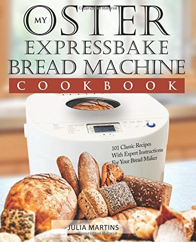Oster Expressbake Bread Machine Cookbook: 101 Classic Recipes With Expert Instructions For Your Bread Maker (Bread Machine & Bread Maker Recipes) (Volume 1) (Bread Machine Cookbook Free compare prices)