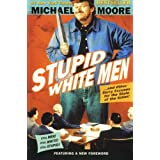Stupid White Men: ...And Other Sorry Excuses for the State of the Nation!by Michael Moore