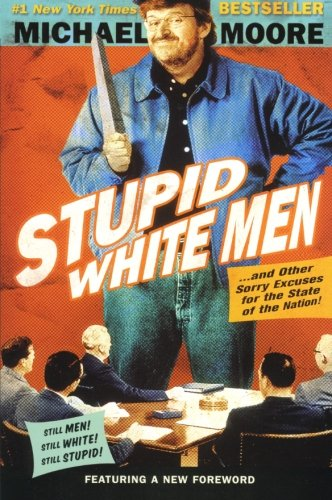 Stupid White Men: ...And Other Sorry Excuses for the...