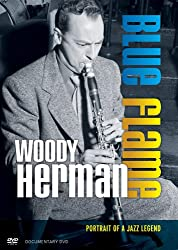 Woody Herman: Blue Flame: Portrait of a Jazz Legend