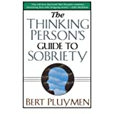 The Thinking Person's Guide to Sobriety ~ Bert Pluymen