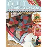 Quilt Yourself Gorgeous: 21 Irresistible Fat Quarter Quilts and Homestyle Projectsby Mandy Shaw