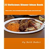 22 Delicious: Dinner Ideas Book ~ Beth Baker