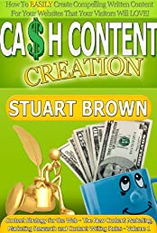 Cash Content Creation - How To EASILY Create Compelling Written Content For Your Websites That Your Visitors Will LOVE! (Content Strategy for the Web - ... Research and Content Writing Rules)